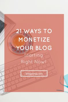 21 Ways To Monetize Your Blog - Starting Right Now! - Blogelina