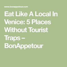 Eat Like A Local In Venice: 5 Places Without Tourist Traps – BonAppetour