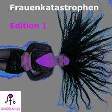 Debütalbum - ANGELsingt - Frauenkatastrophen Edition 1 - Free download one Song  creative music art, jazz, soul, dance, rock, pop