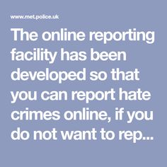 The online reporting facility has been developed so that you can report hate crimes online, if you do not want to report directly to the police. True Vision, What Is Your Gender, Data Protection, Crime, Police, Hate, Law Enforcement, Crime Comics, Fracture Mechanics