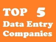 Know the Top 5 Data Entry Companies Operating Online. And get associated with the finest ones.