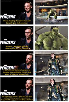 Tom Hiddleston ... I loved shooting the scene when Loki basically gets Hulk-smashed..