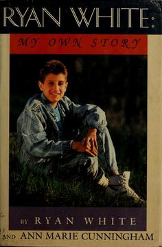 Ryan White: My Own Story by Ryan White and Ann Marie Cunningham  *This will always be my most favorite book!