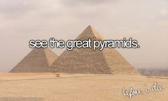 That has always been a dream of mine. I am so interested in the Egyptian culture.