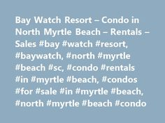 Bay Watch Resort – Condo in North Myrtle Beach – Rentals – Sales #bay #watch #resort, #baywatch, #north #myrtle #beach #sc, #condo #rentals #in #myrtle #beach, #condos #for #sale #in #myrtle #beach, #north #myrtle #beach #condo http://arkansas.remmont.com/bay-watch-resort-condo-in-north-myrtle-beach-rentals-sales-bay-watch-resort-baywatch-north-myrtle-beach-sc-condo-rentals-in-myrtle-beach-condos-for-sale-in-myrtle-beach/  # Bay Watch Resort in North Myrtle Beach This is one of the premier…
