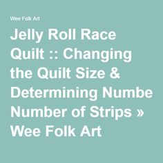 Jelly Roll Race Quilt :: Changing the Quilt Size & Determining Number of Strips » Wee Folk Art