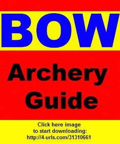 Archery Guide - Beginners Guide to Archery and the Bow and Arrow, iphone, ipad, ipod touch, itouch, itunes, appstore, torrent, downloads, rapidshare, megaupload, fileserve