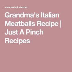 Grandma's Italian Meatballs Recipe | Just A Pinch Recipes