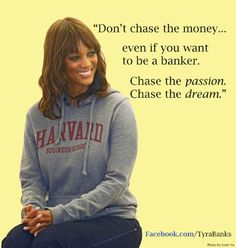 Chase the passion, chase the dream!