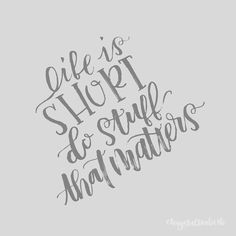 Life is short. Do stuff that matters. | Hand Lettering | Brush Lettering | Brush Calligraphy | Modern Calligraphy | Quote