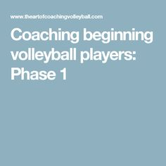 Coaching beginning volleyball players: Phase 1