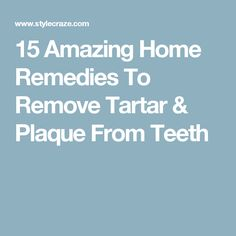 15 Amazing Home Remedies To Remove Tartar & Plaque From Teeth