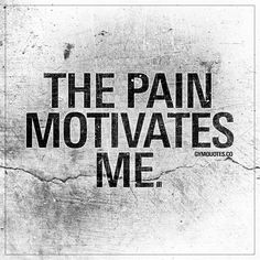 """""""The pain motivates me."""" 
