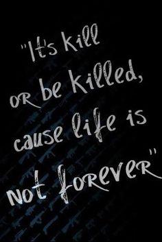 It's kill or be killed cause life is not forever-5FDP