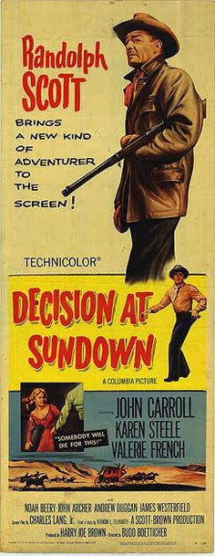 Decision at Sundown is a 1957 western directed by Budd Boetticher and starring Randolph Scott.  One of seven Boetticher/Scott western collaborations that also includes Seven Men from Now, The Tall T, Buchanan Rides Alone, Westbound, Ride Lonesome and Comanche Station.