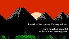 I watch at the sunset; it's magnificent. But it is not as beautiful as the 1 we saw together