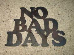 No Bad DaysMetal ArtHome Decor by steelmyart on Etsy, $20.00