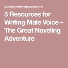 5 Resources for Writing Male Voice – The Great Noveling Adventure