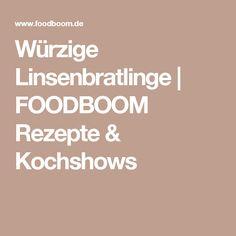 Würzige Linsenbratlinge | FOODBOOM Rezepte & Kochshows
