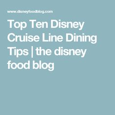 Top Ten Disney Cruise Line Dining Tips | the disney food blog