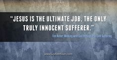 """""""Jesus is the ultimate Job, the only truly innocent sufferer."""""""