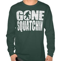 Gone Squatchin Distressed Design T Shirt, Hoodie Sweatshirt