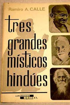 Tres grandes místicos hindues : Ramana Maharshi, Mohandas Gandhi, Rabindranath Tagore/Calle, Ramiro A