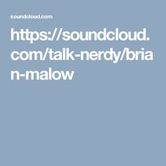 https://soundcloud.com/talk-nerdy/brian-malow