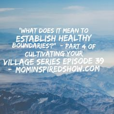 "Welcome back to Cultivating Your Village, today is part 4 and we will be discussing on this episode: ""When are we establishing our boundaries?"" How do you figure out what your boundaries are, are you being close enough with your village but also knowing what your boundaries are?  When you establish your own boundaries people …"
