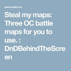 Steal my maps: Three OC battle maps for you to use. : DnDBehindTheScreen