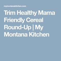 Trim Healthy Mama Friendly Cereal Round-Up   My Montana Kitchen