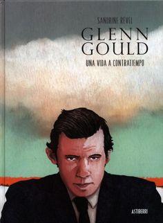 Glenn Gould. Una vida a contratiempo | Sandrine Revel | 2016 |...