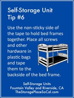 #TSPSelfStorageTip 6: Use the non-sticky side of the tape to hold bed frames together.  Place all screws and other hardware in plastic bags and tape them to the backside of the bed frame. http://thestorageplacesocal.com/resources/packing/