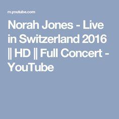 Norah Jones - Live in Switzerland 2016 || HD || Full Concert - YouTube