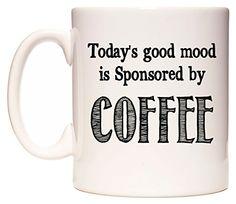 WeDoMugs Today's good mood is Sponsored by COFFEE Tasse WeDoMugs http://www.amazon.de/dp/B00WSQ45HI/ref=cm_sw_r_pi_dp_oFk.vb0X27WXQ