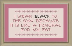 I wear black to the gym crossstitch pattern by nerdylittlestitcher, $3.00