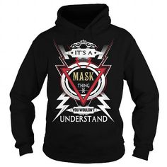 Cool  MASK  Its a MASK Thing You Wouldnt Understand  T Shirt Hoodie Hoodies YearName Birthday Shirts & Tees