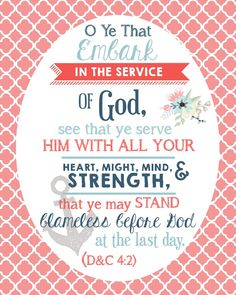 O ye that embark in the service of God, see that ye serve him with all your heart, might, mind and strenth... free printable with youth scripture for 2015