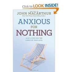 Anxious for Nothing: God's Cure for the Cares of Your Soul (John Macarthur Study): John MacArthur Jr.: 9781434702975: Amazon.com: Books