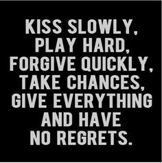 Again do on Canvis like onther quote either in black with brick words or with crayon drips ~ kiss-slowly-no-regrets-love-life-quotes-sayings-pics. Great Quotes, Quotes To Live By, Me Quotes, Inspirational Quotes, Motivational, Sexy Quotes For Her, Famous Quotes, Daily Quotes, The Words