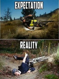 Mountain biking expectation vs reality Howd they get that picture of me at the bottom?