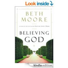 Believing God eBook: Beth Moore- Did the bible study years ago but just read the book. A much needed, fresh reminder to Believe God - especially in difficult seasons.