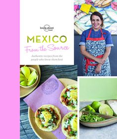 From The Source - Mexico (Cookbook) by Lonely Planet Food   Book Review  A Must-Have Cookbook For Your Kitchen – Read our review and enter the free giveaway of this cookbook
