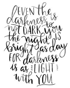 Even the Darkness is not Dark to You
