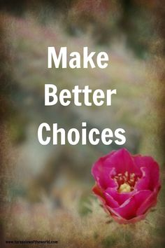 You are capable of making better choices!
