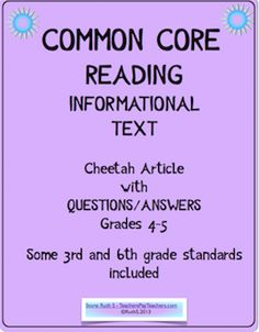 FREE! Common Core Informational Text - Article about Cheetahs. Aligned with CC Standards Grades 4 - 5. Some grade 3 and grade 6 standards are included to provide for a wide range of learners in ELA groups.