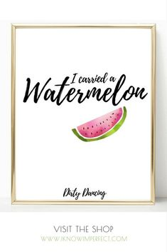 "A Super Fun ""I carried a Watermelon!"" Art Print perfect for adding a touch of glamour and femininity to any room in your home! Available in three sizes: 5x7"", 8x10"", A4 UK or as a digital download!! Visit my stunning Home Decor Etsy Shop www.iknowimper"