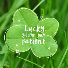 OUR PATIENTS ARE SO AWESOME! We sometimes wonder if our office was built on a field of four clovers!