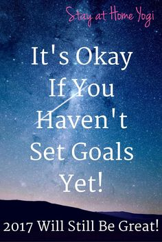 it's okay if you haven't set goals yet!