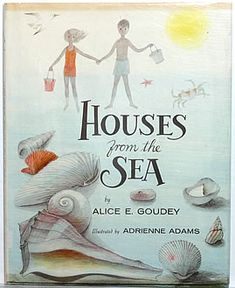 'Houses from the Sea' by Alice E. Goudey, illustrated by Adrienne Adams: A sister and brother spend a day at the beach admiring the shapes and colors of seashells. They compare each shell to objects that mimic their shape—butterfly wings, castle turrets, spiral staircases, tops, and more. Info is given about mollusks that live in shells and about how shells are made. K-8, Amazon.com  (mare.lawrencehallosscience)